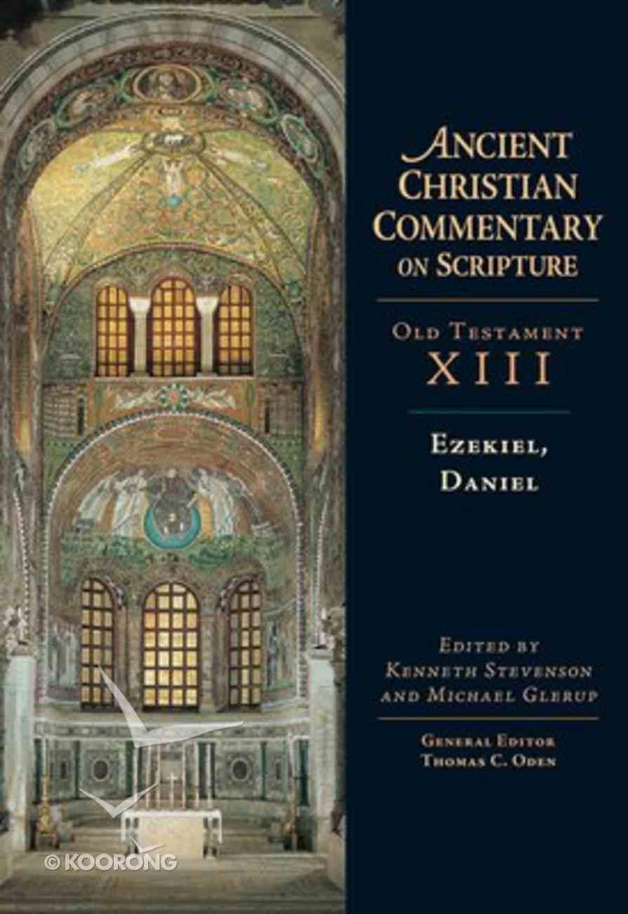 Accs OT: Ezekiel, Daniel (Ancient Christian Commentary On Scripture: Old Testament Series) Hardback