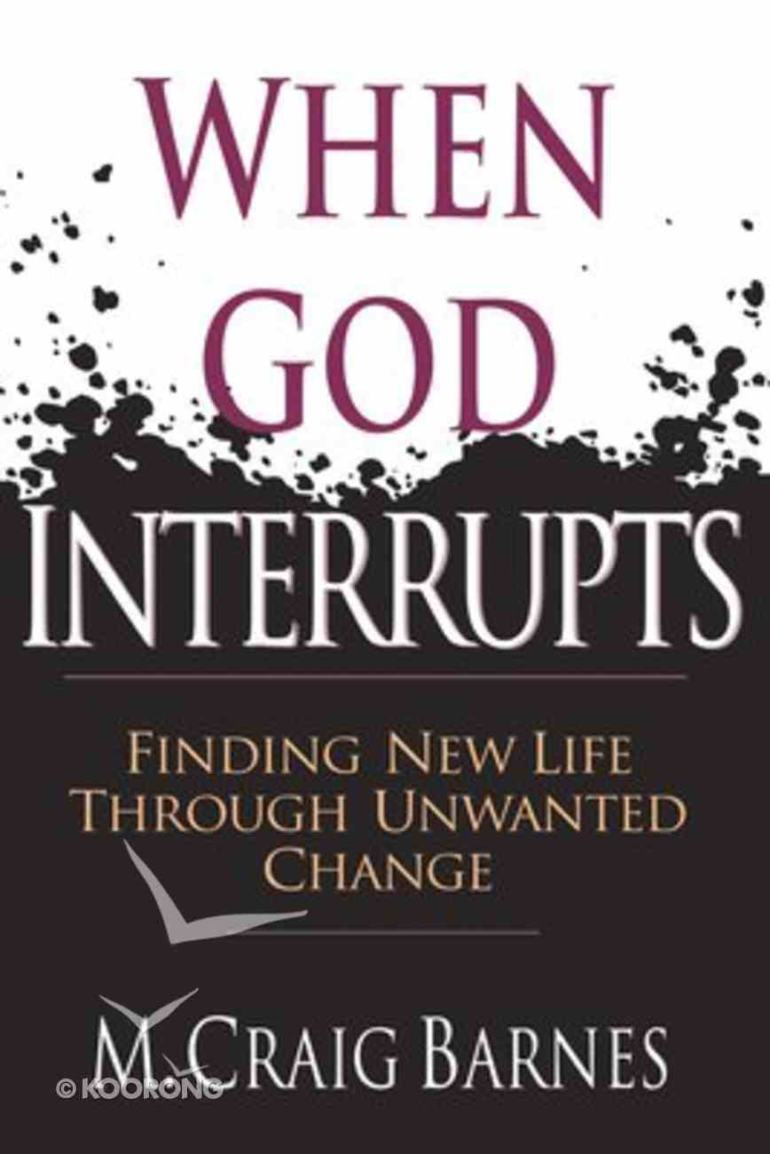 When God Interrupts: Finding New Life Through Unwanted Change Paperback