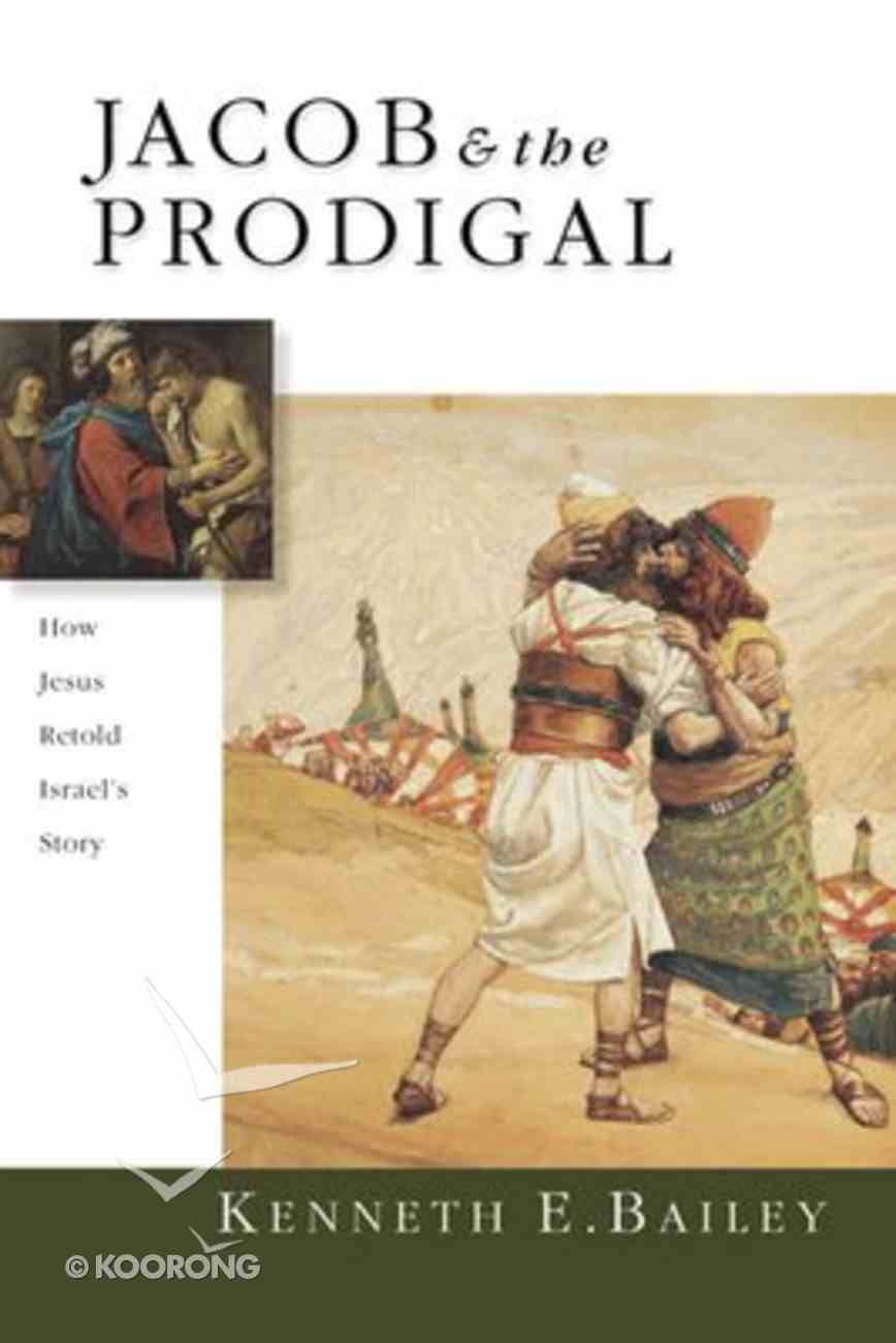 Jacob and the Prodigal: How Jesus Retold Israel's Story Paperback