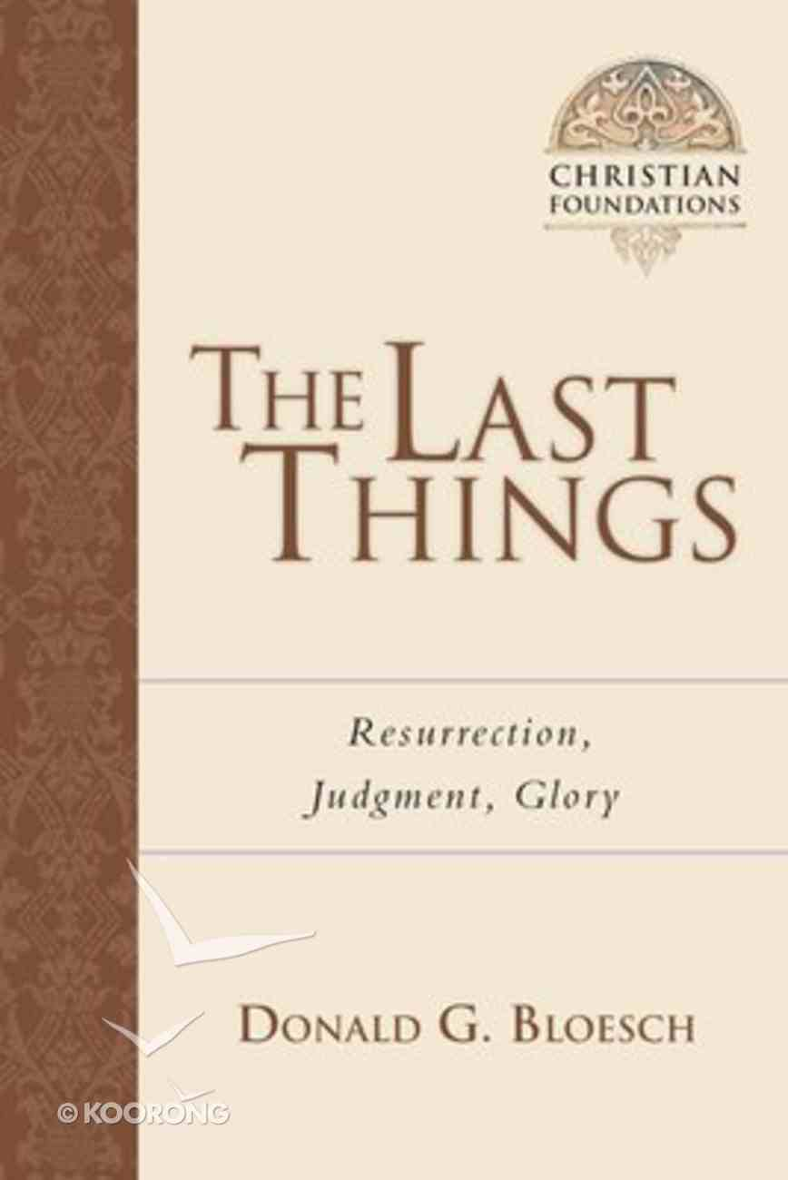 The Last Things (#07 in Christian Foundations Series) Paperback