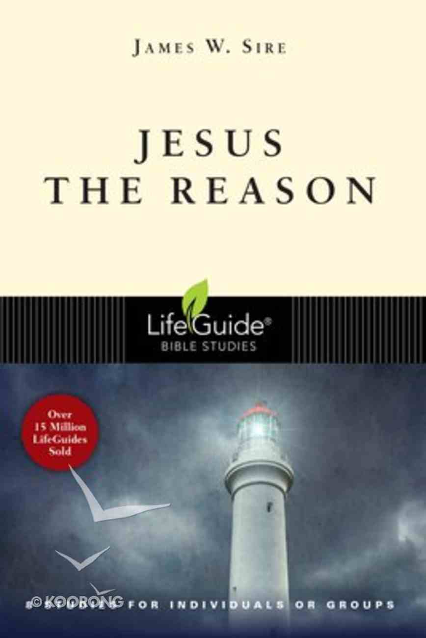 Jesus the Reason (8 Studies) (Lifeguide Bible Study Series) Paperback