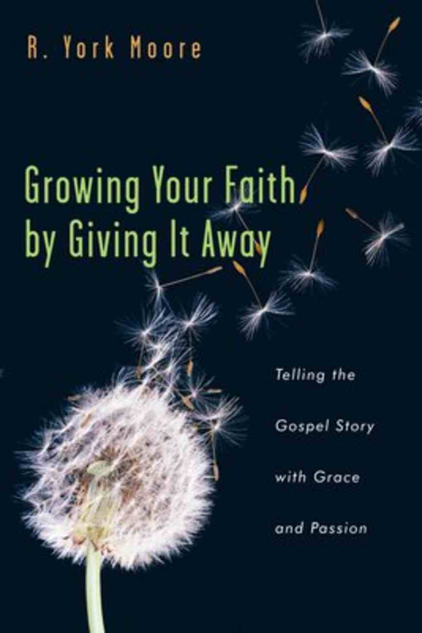 Growing Your Faith By Giving It Away Paperback