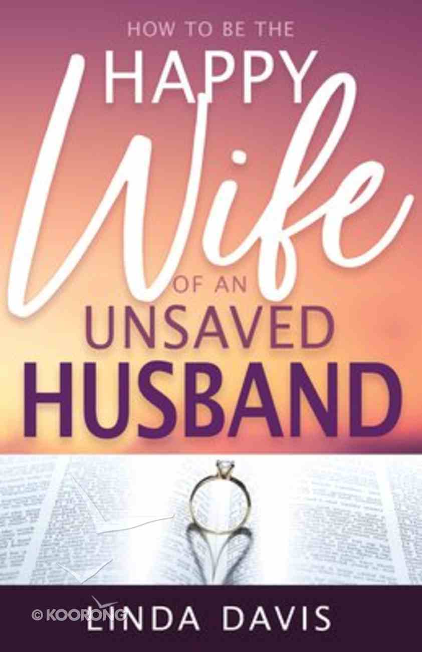 How to Be the Happy Wife of An Unsaved Husband Paperback