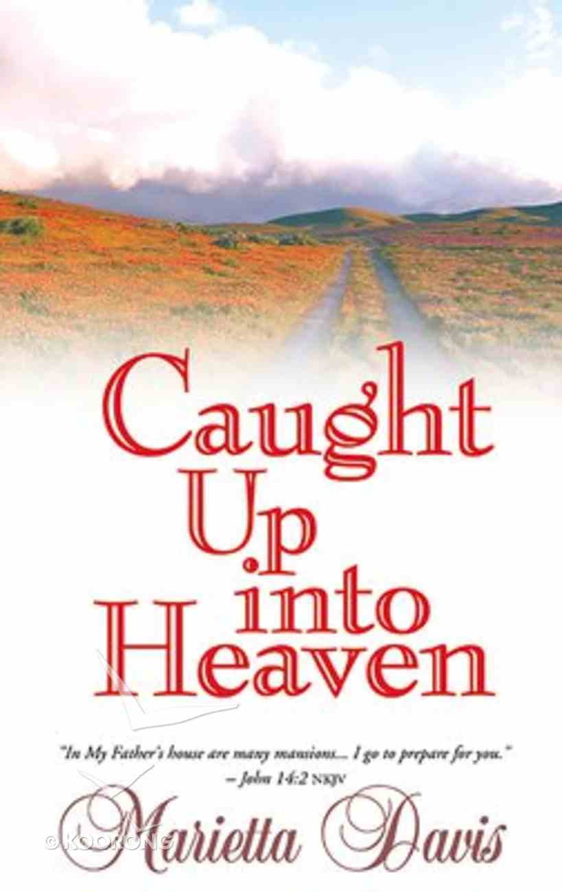 Caught Up Into Heaven Paperback