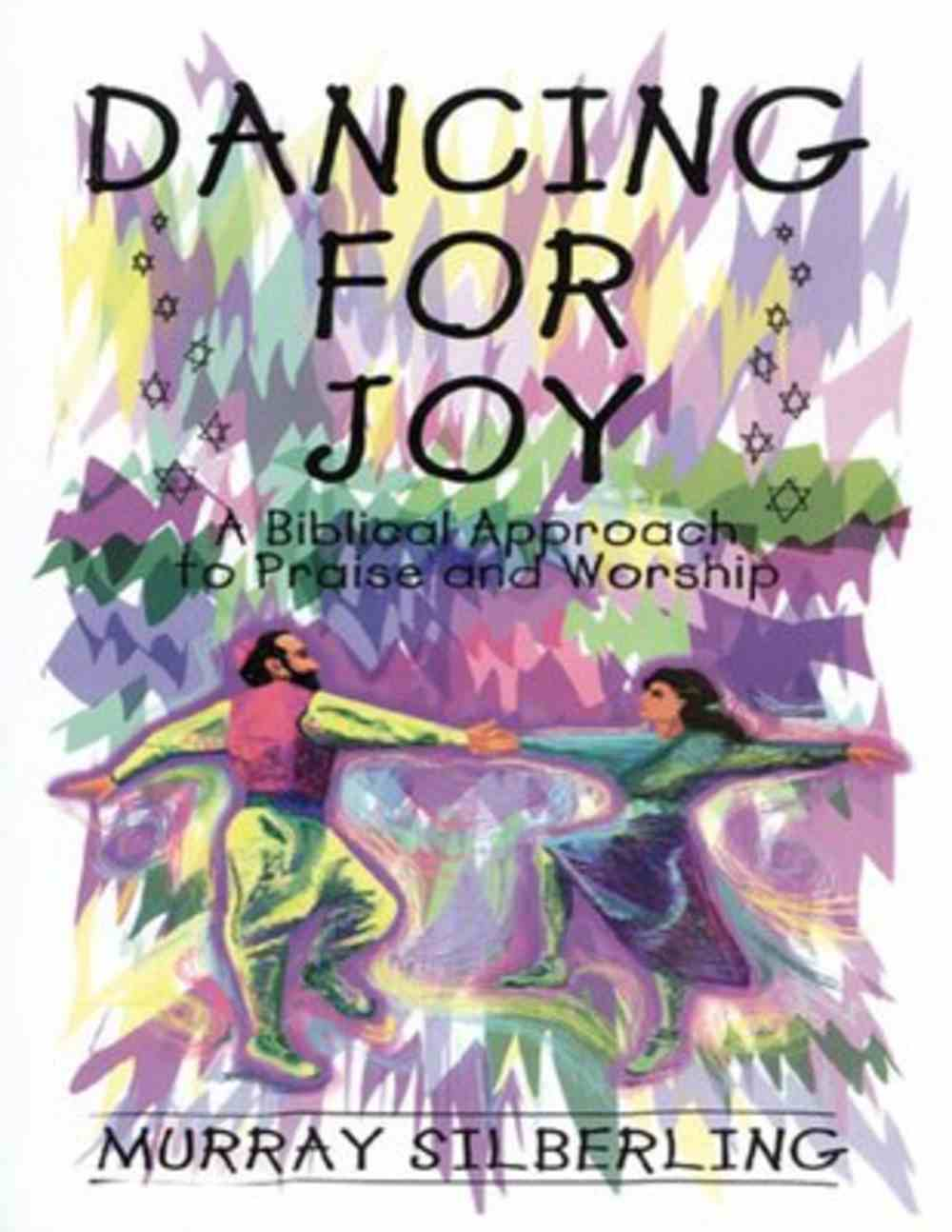 Dancing For Joy: Biblical Approach to Praise and Worship Paperback