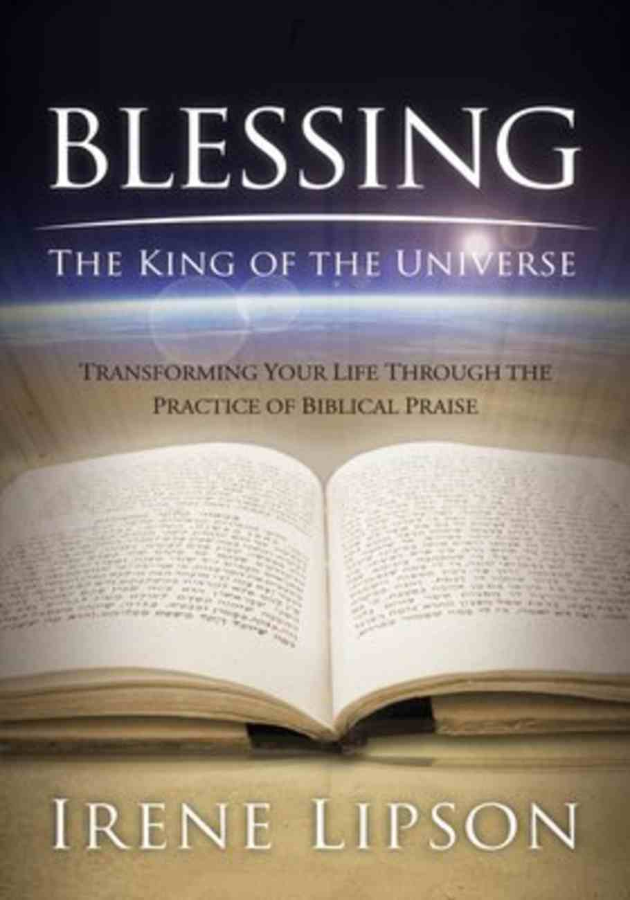 Blessing the King of the Universe: Transforming Your Life Through the Practice of Biblical Praise Paperback