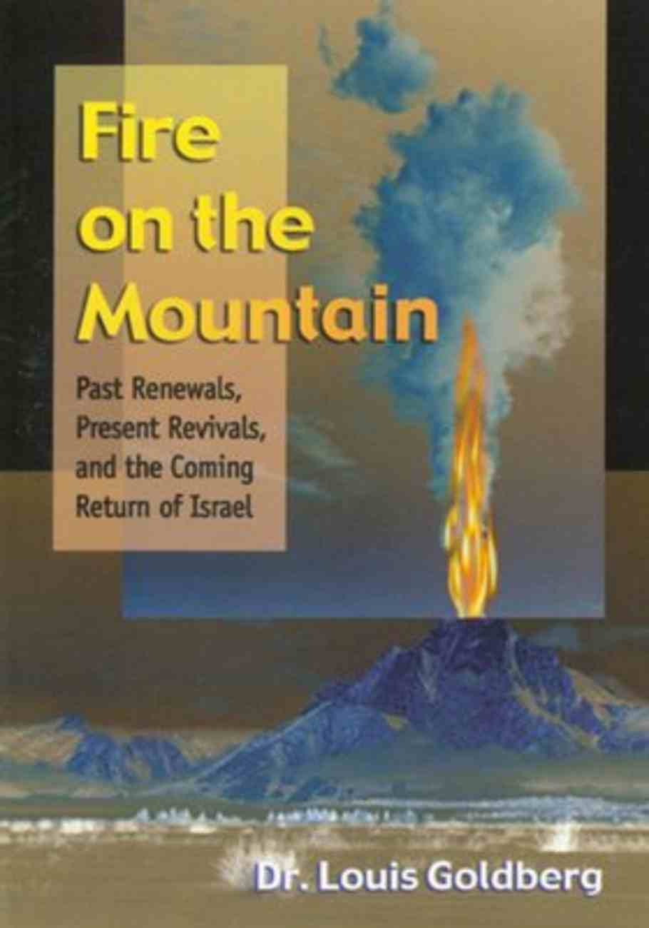 Fire on the Mountain: Past Renewals, Present Revivals, and the Coming Return of Israel Paperback