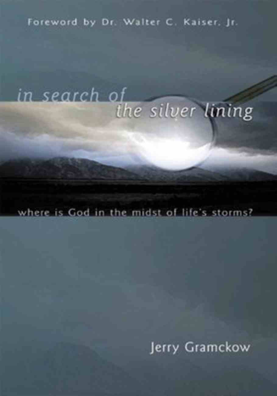In Search of the Silver Lining: Where is God in the Midst of Life's Storms? Paperback