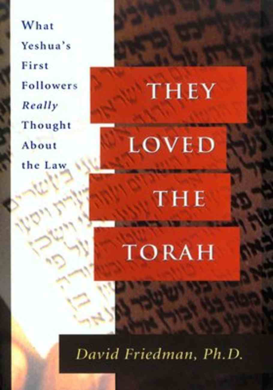 They Loved the Torah: What Yeshua's First Followers Really Thought About the Law Paperback