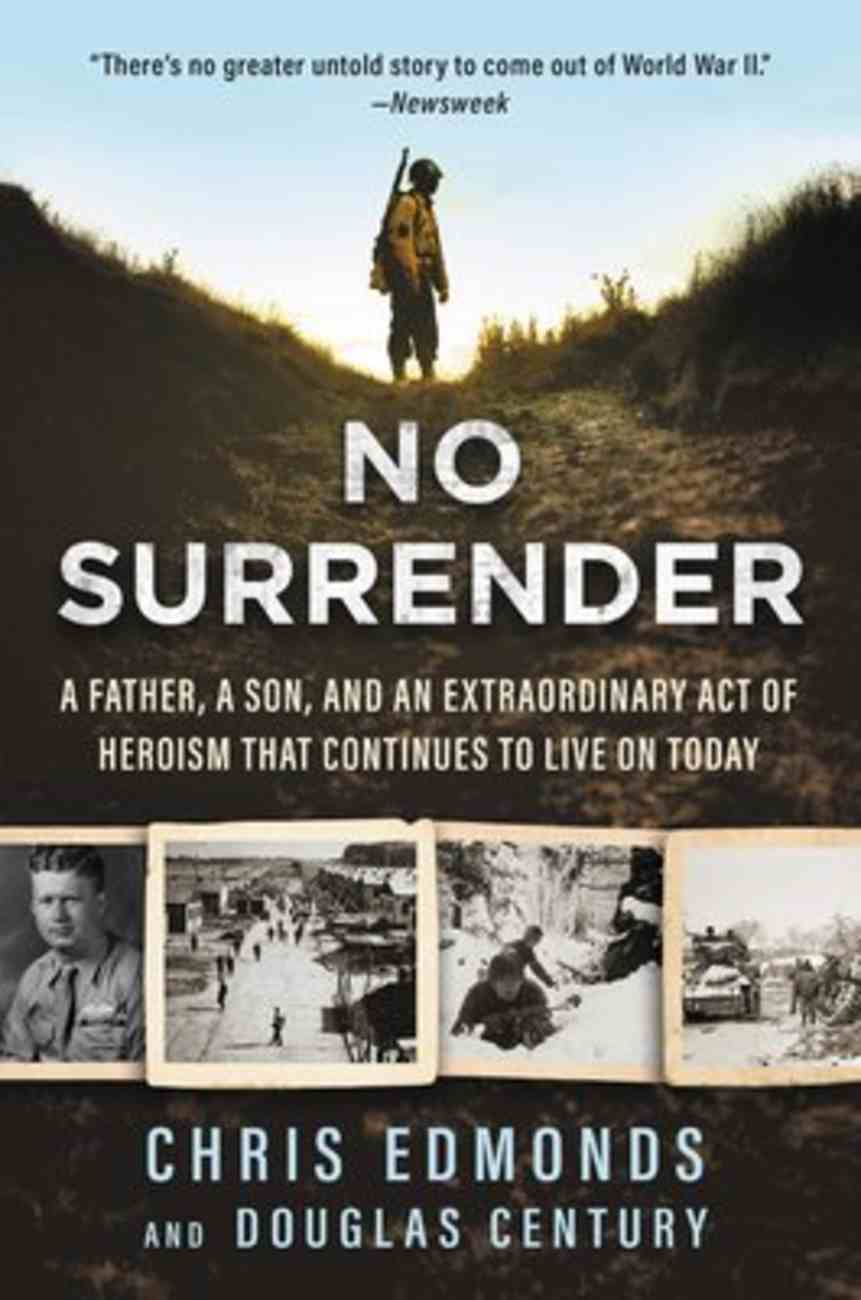 No Surrender: A Father, a Son, and An Extraordinary Act of Heroism That Continues to Live on Today Paperback