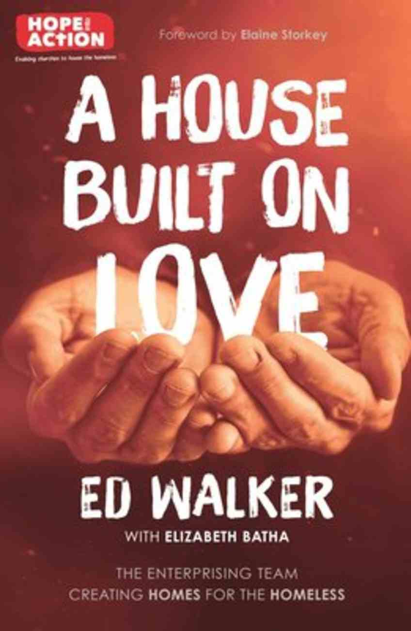 A House Built on Love: How An Enterprising Young Couple Are Creating Homes For the Homeless Paperback
