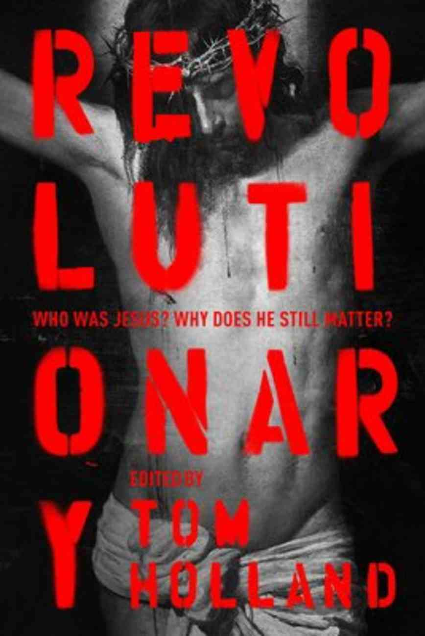 Revolutionary: Who Was Jesus? What Did He Do? Why Does It Matter? Hardback