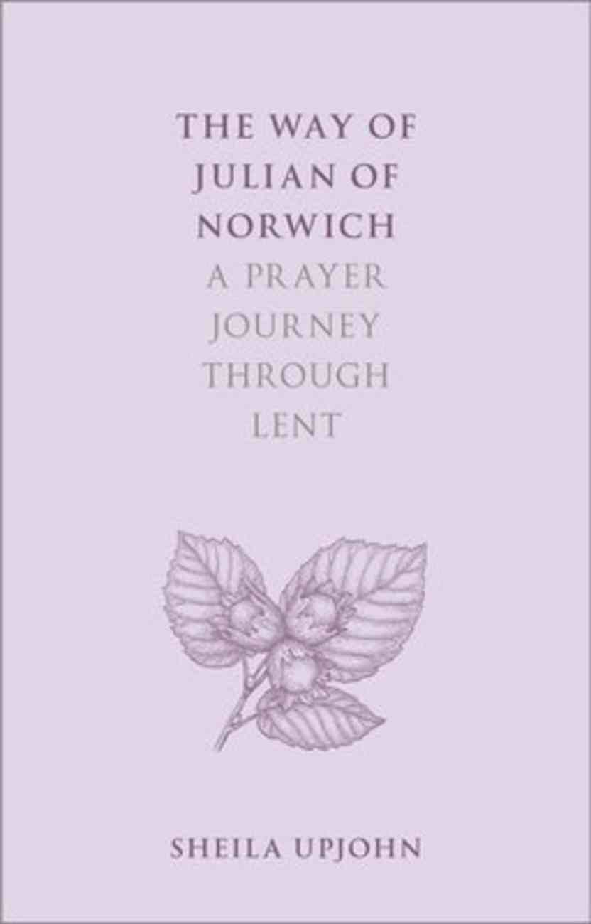 The Way of Julian of Norwich: A Prayer Journey Through Lent Paperback