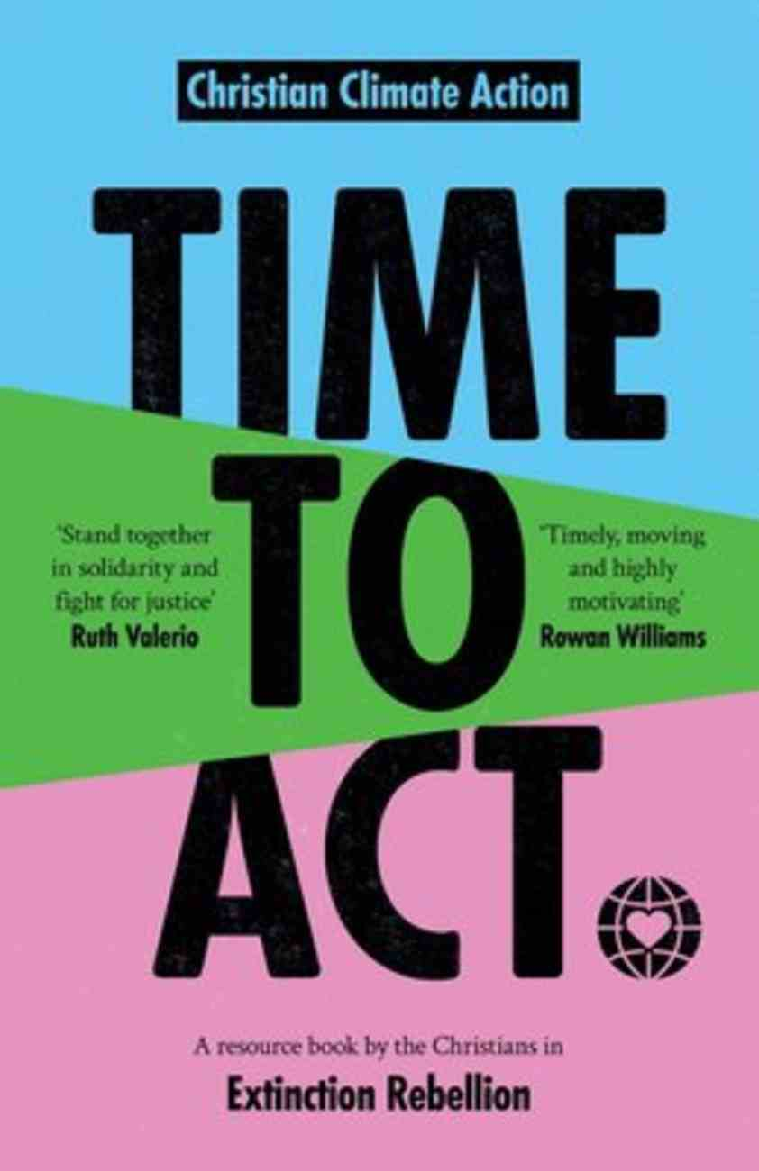 Time to Act: A Resource Book By the Christians in Extinction Rebellion Paperback