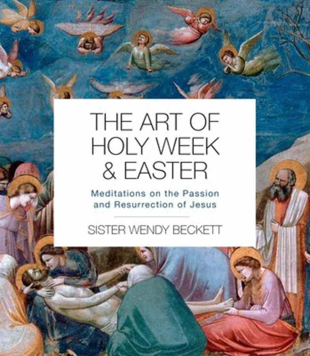 The Art of Holy Week and Easter: Meditations on the Passion and Resurrection of Jesus Paperback