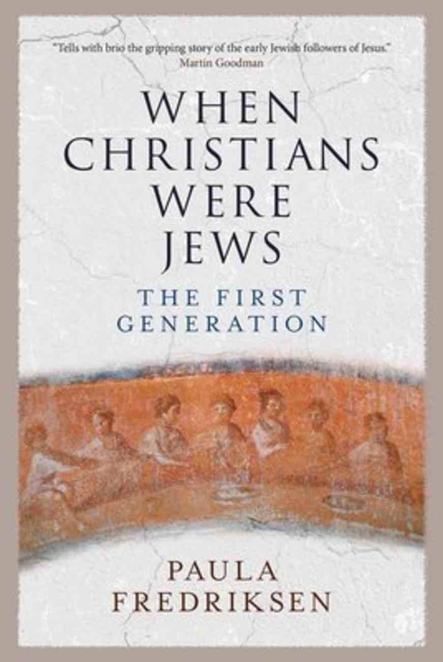 When Christians Were Jews: The First Generation Hardback