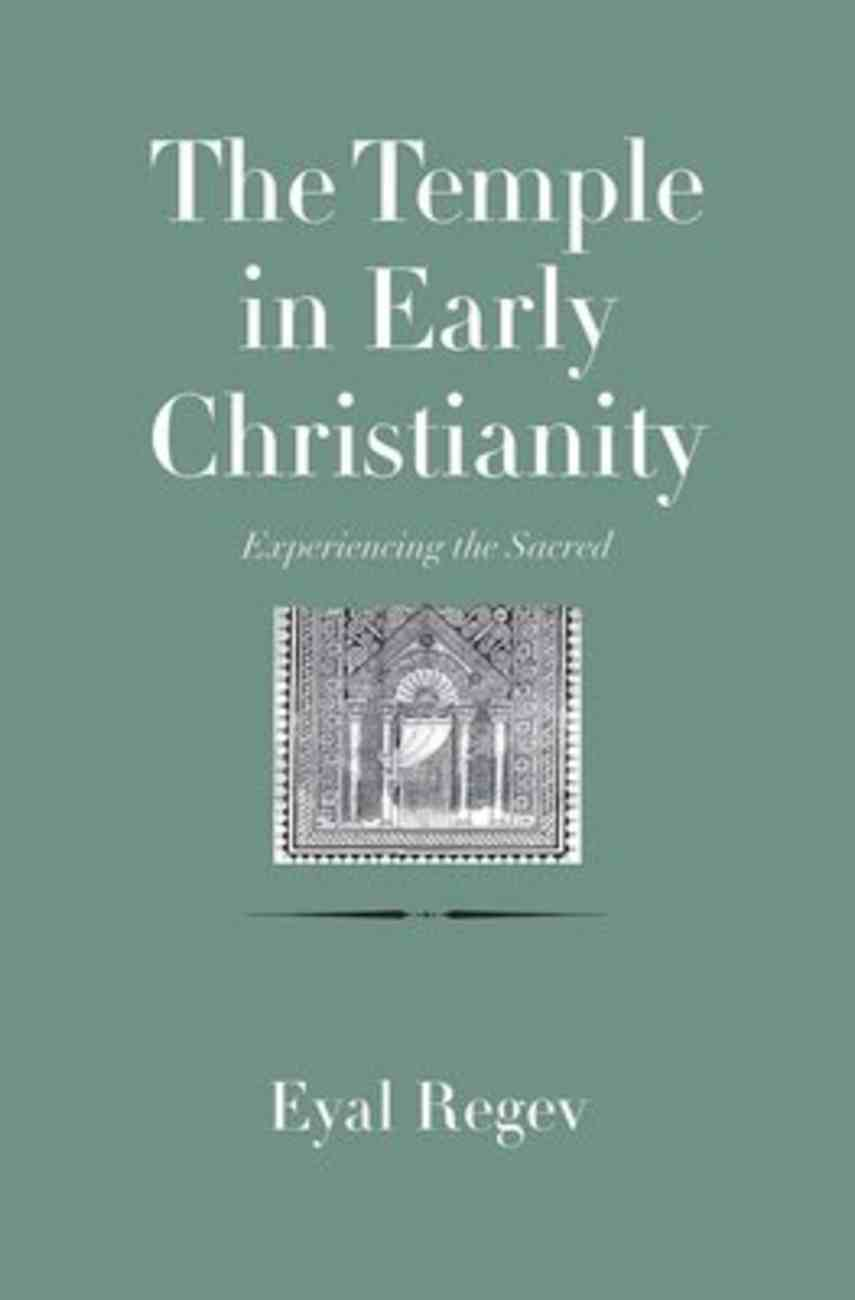 Temple in Early Christianity, The: Experiencing the Sacred (The Anchor Yale Bible Reference Library Series) Hardback