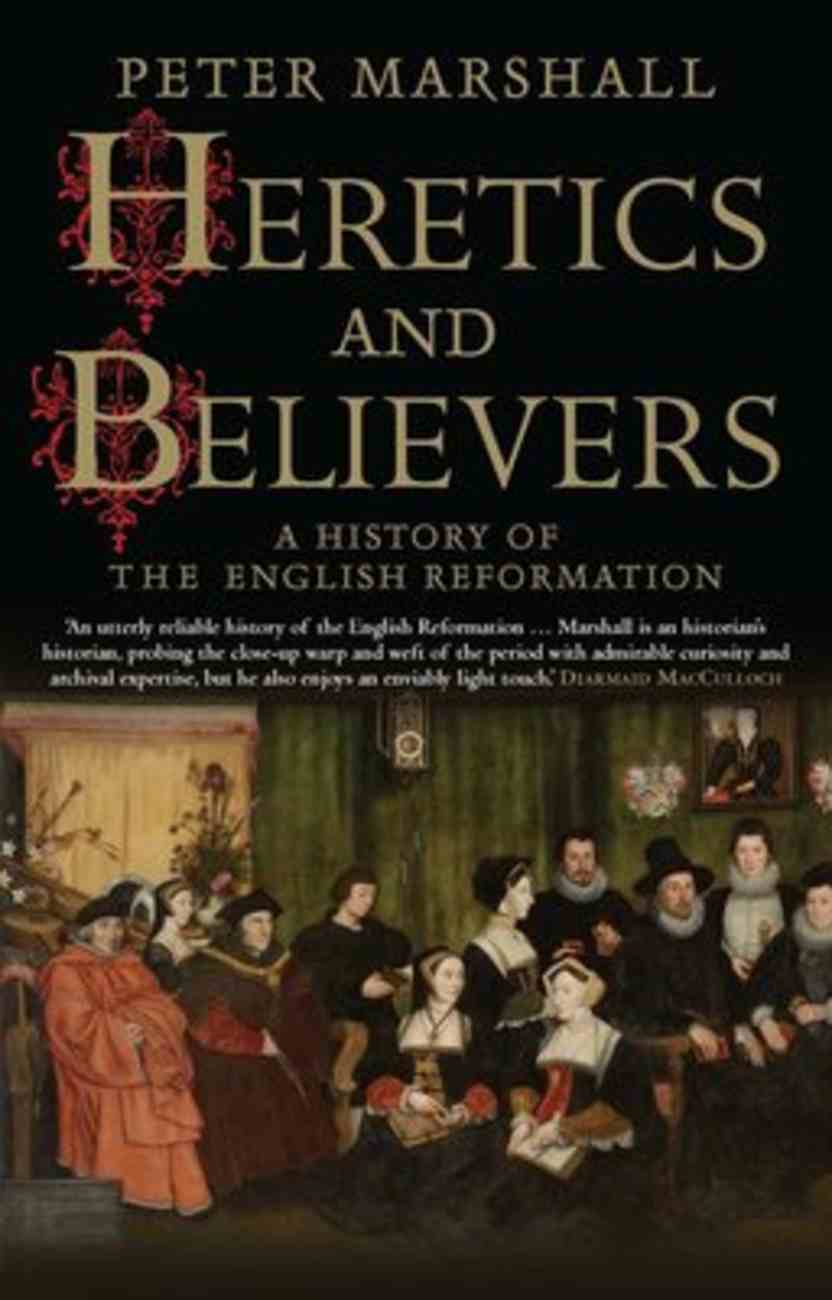 Heretics and Believers: A History of the English Reformation Paperback