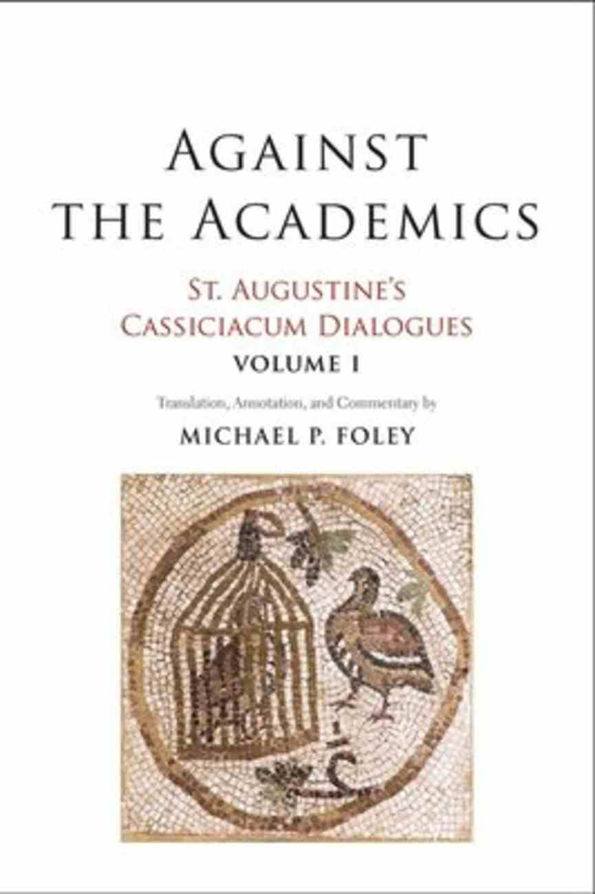 St. Augustine's Cassiciacum Dialogues: Against the Academics (Vol #01) Hardback