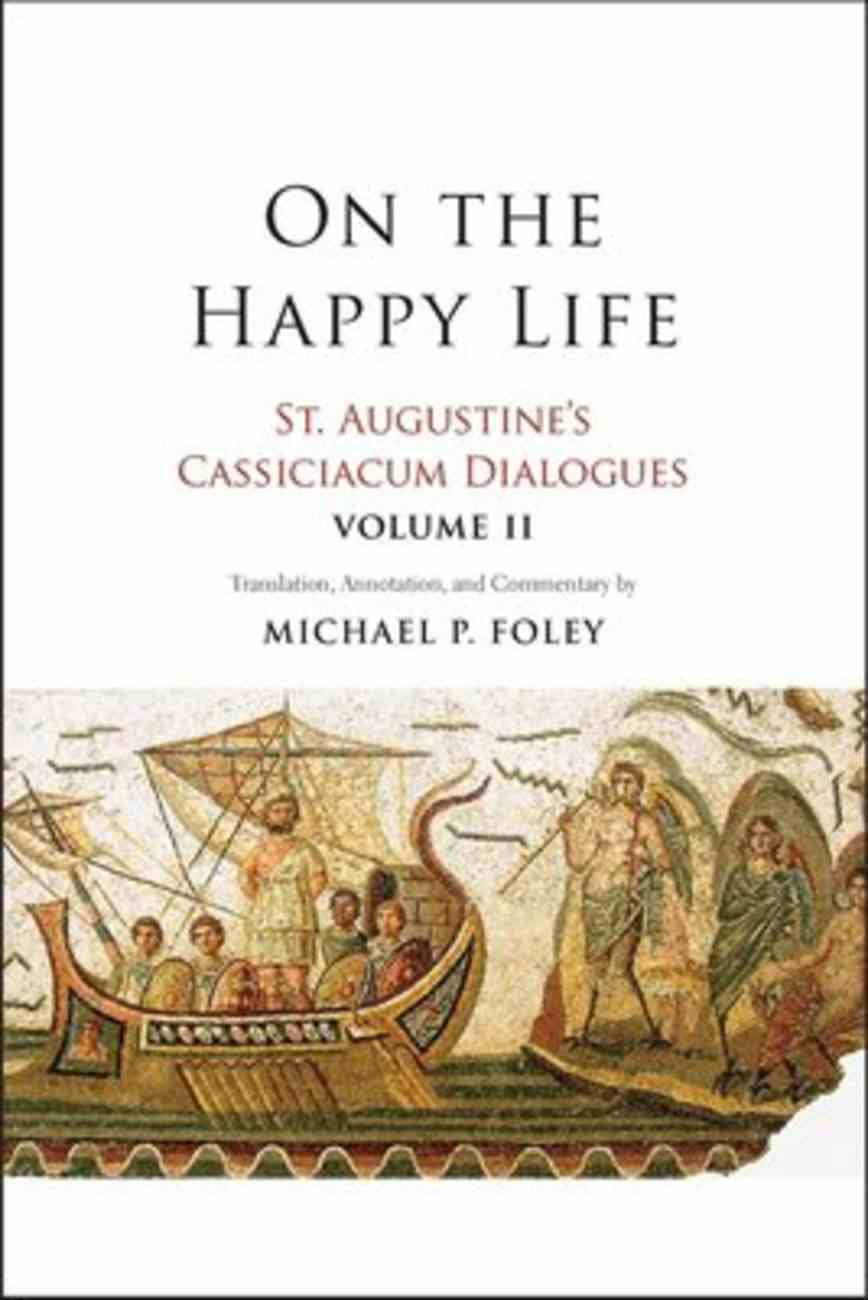 St. Augustine's Cassiciacum Dialogues: On the Happy Life (Vol #02) Hardback