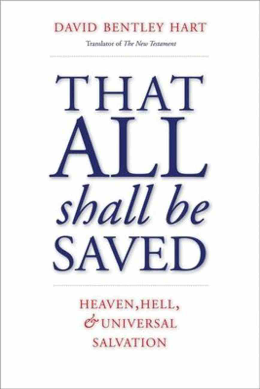 That All Shall Be Saved: Heaven, Hell, and Universal Salvation Hardback