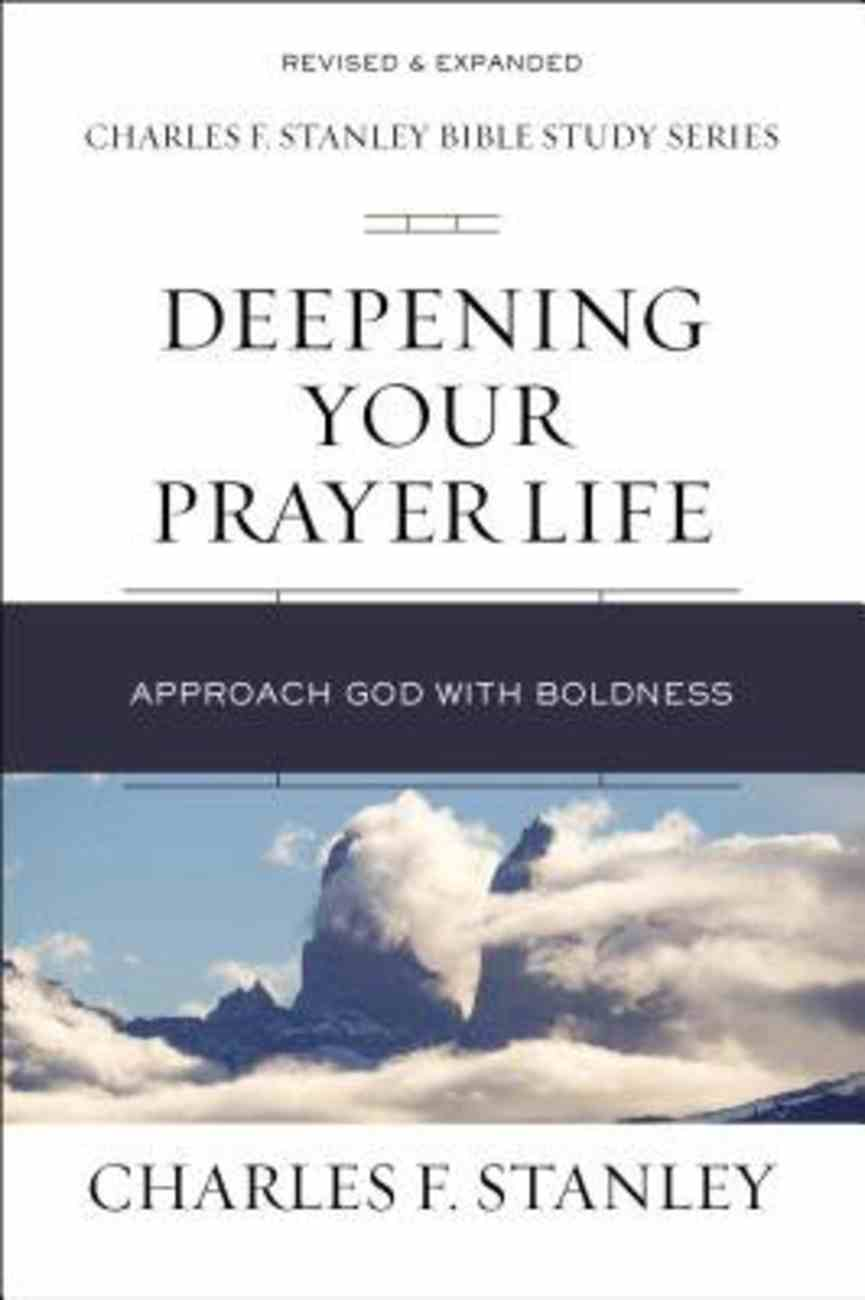 Deepening Your Prayer Life (Charles F Stanley Bible Study Series) eBook