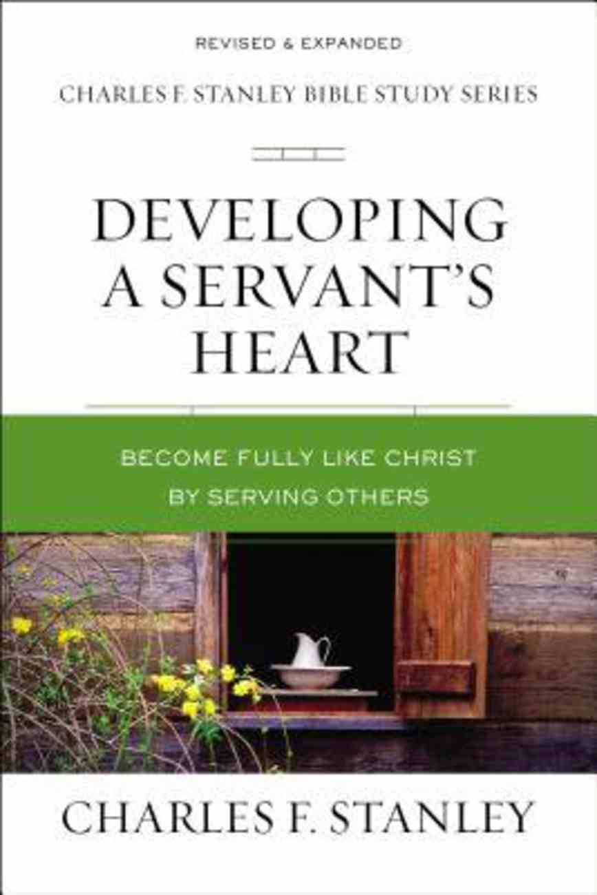 Developing a Servant's Heart (Charles F Stanley Bible Study Series) eBook