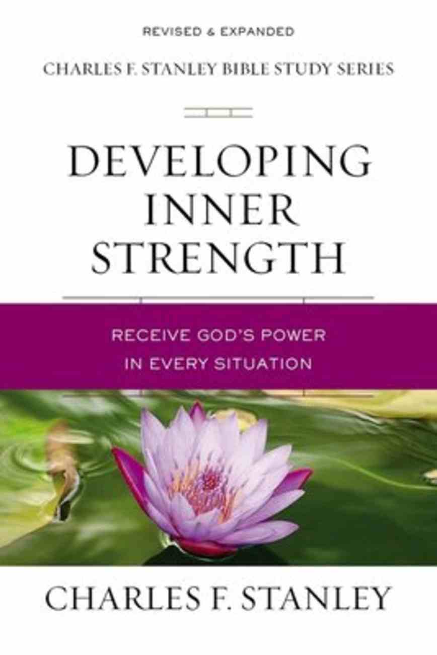 Developing Inner Strength: Receive God's Power in Every Situation (Charles F Stanley Bible Study Series) Paperback