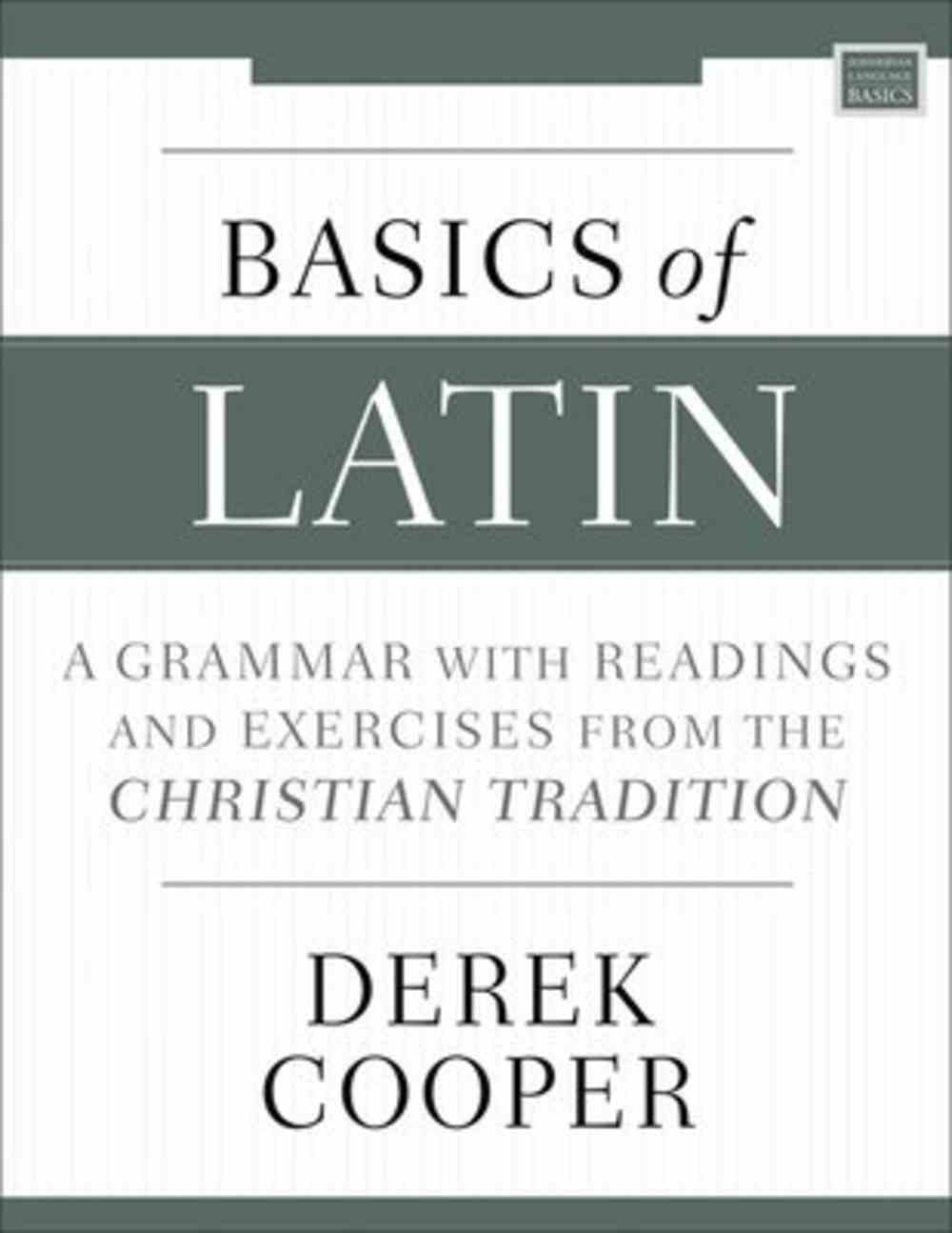 Basics of Latin: A Grammar With Readings and Exercises From the Christian Tradition Paperback