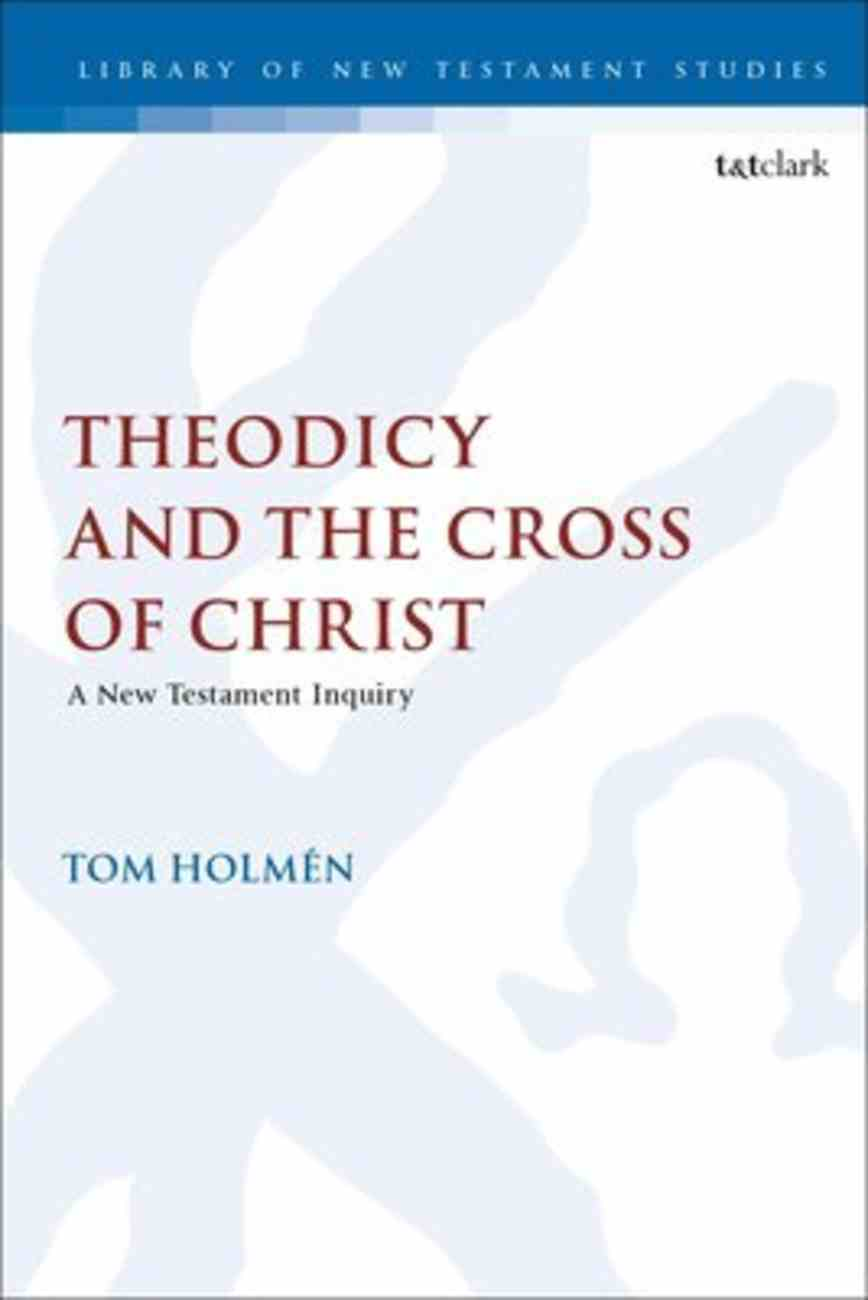 Theodicy and the Cross of Christ: A New Testament Inquiry (Library Of New Testament Studies Series) Paperback