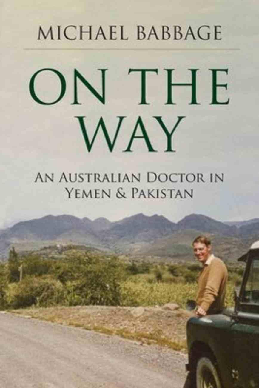 On the Way: An Australian Doctor in Yemen and Pakistan Paperback