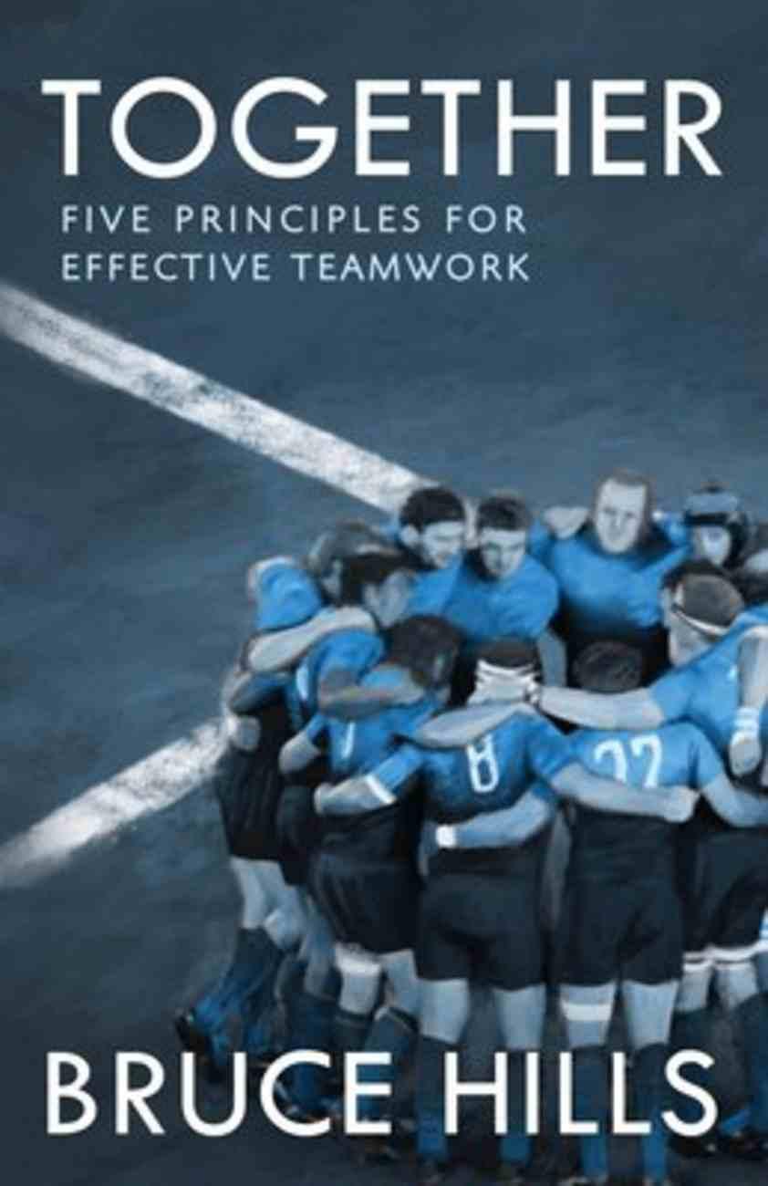 Together: Five Enduring Principles For Effective Teamwork Paperback