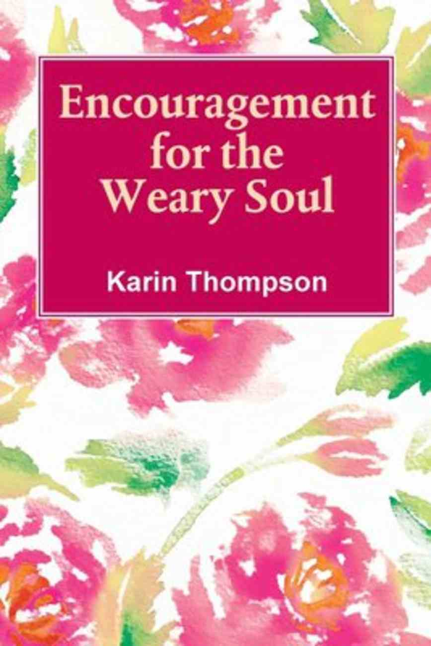 Encouragement For the Weary Soul: Words of Encouragement to Help You Through the Storms in Life Paperback