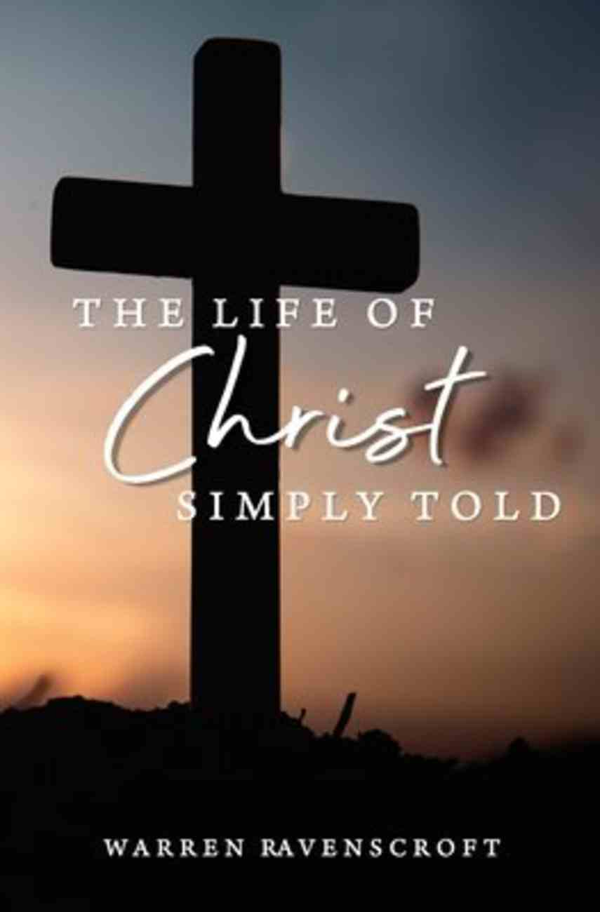The Life of Christ Simply Told Paperback