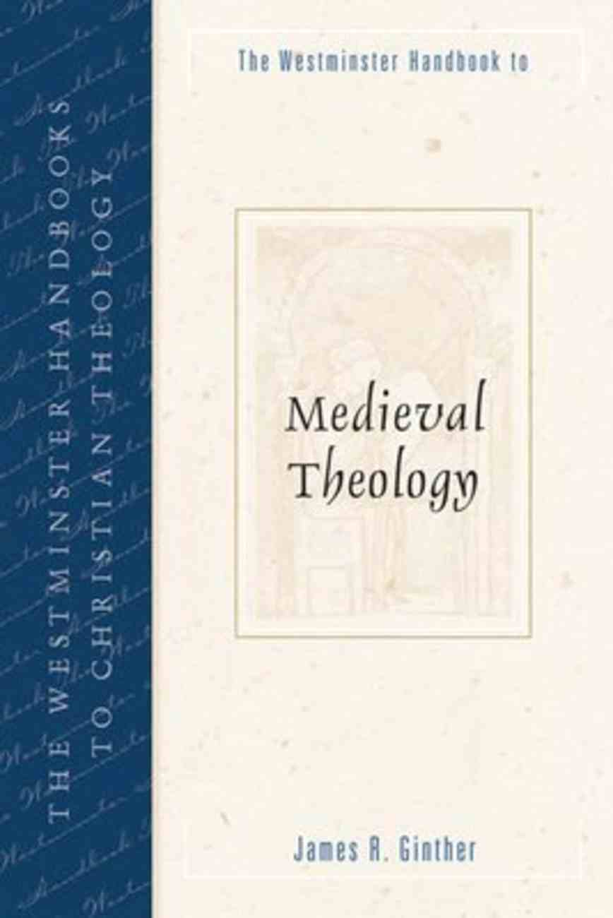 Medieval Theology (Westminster Handbooks To Christian Theology Series) Paperback