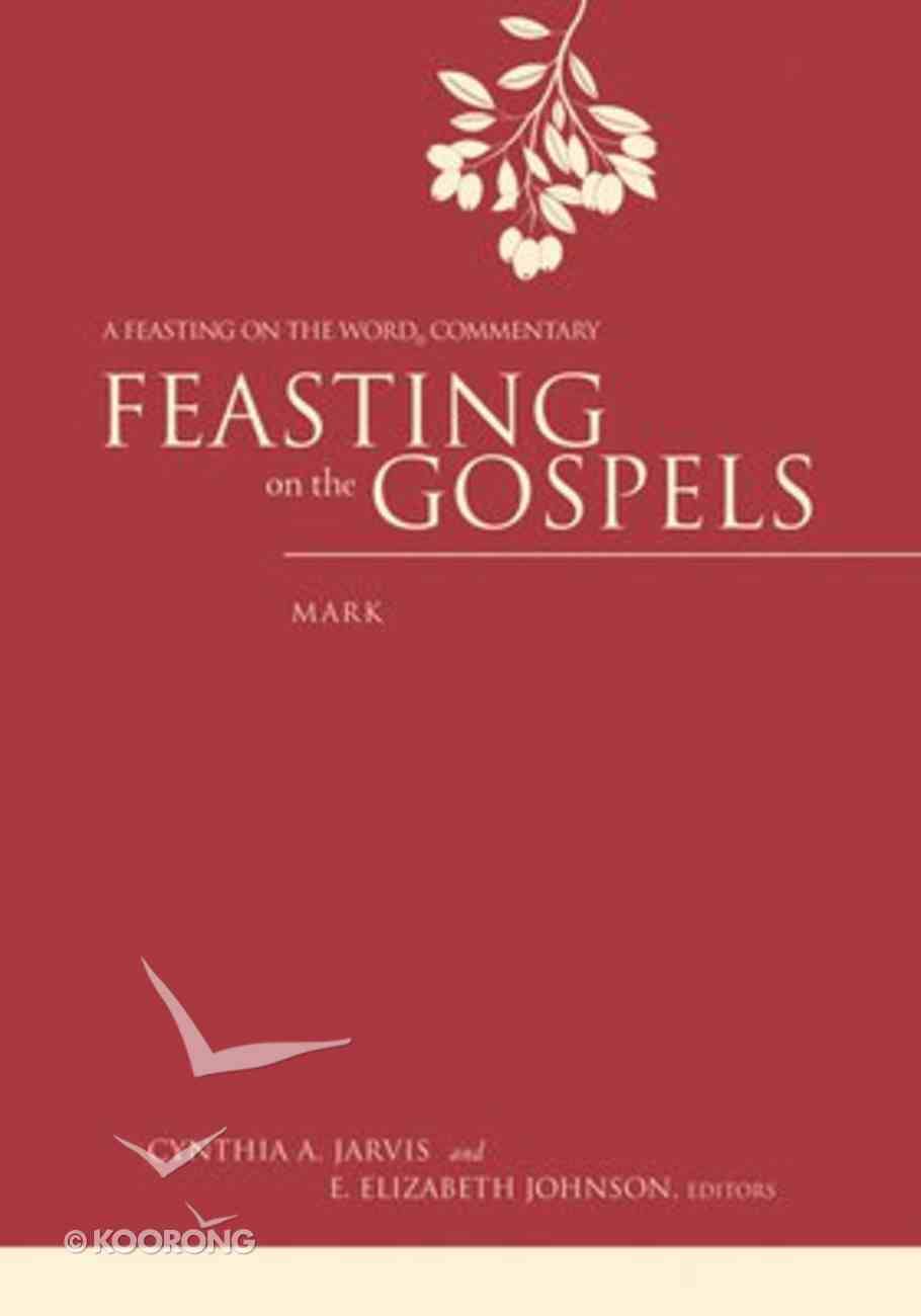 Feasting on the Gospels: Mark (Feasting On The Word Commentary Series) Hardback