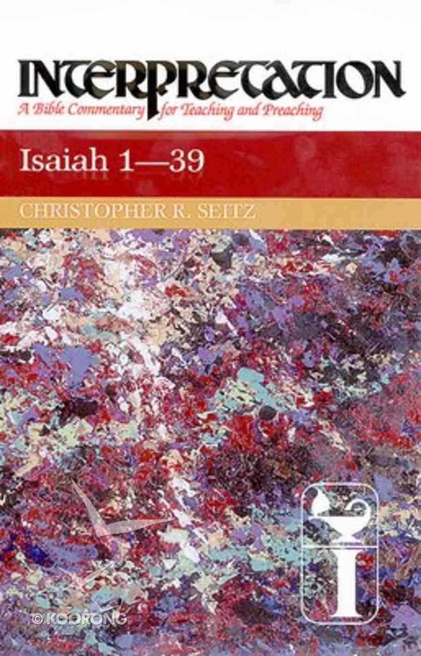 Isaiah 1-39 (Interpretation Bible Commentaries Series) Paperback
