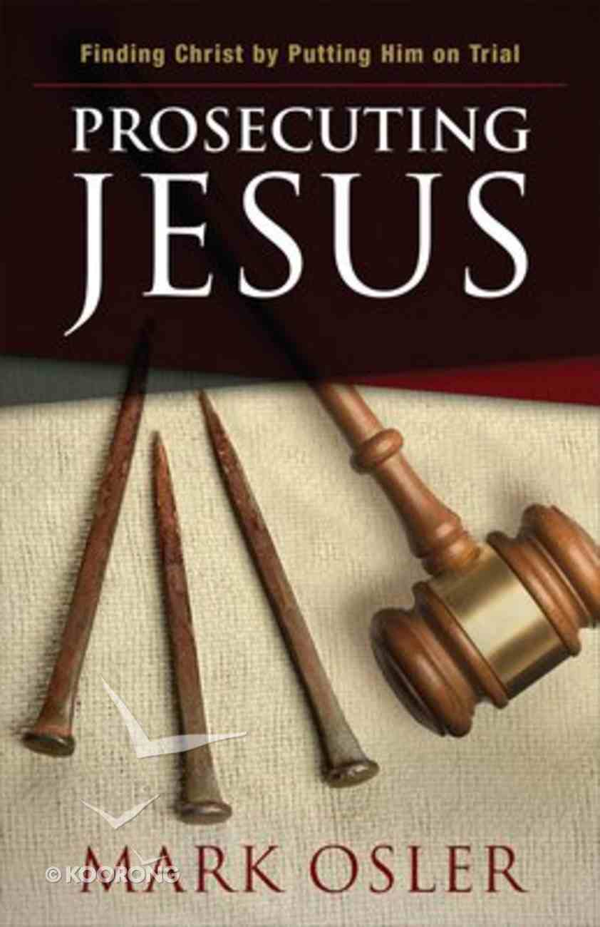 Prosecuting Jesus: Finding Christ By Putting Him on Trial Paperback