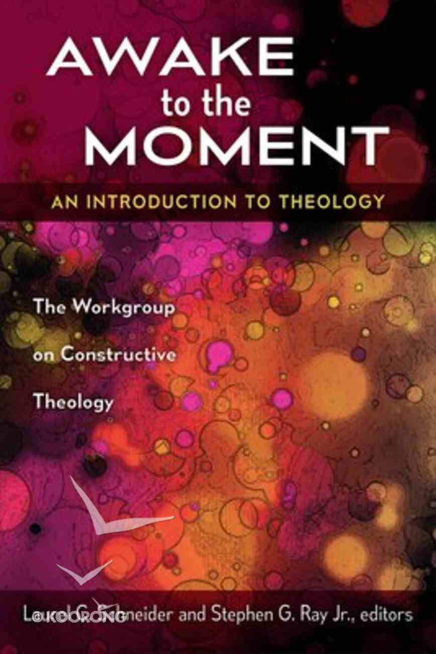 Awake to the Moment: An Introduction to Theology Paperback