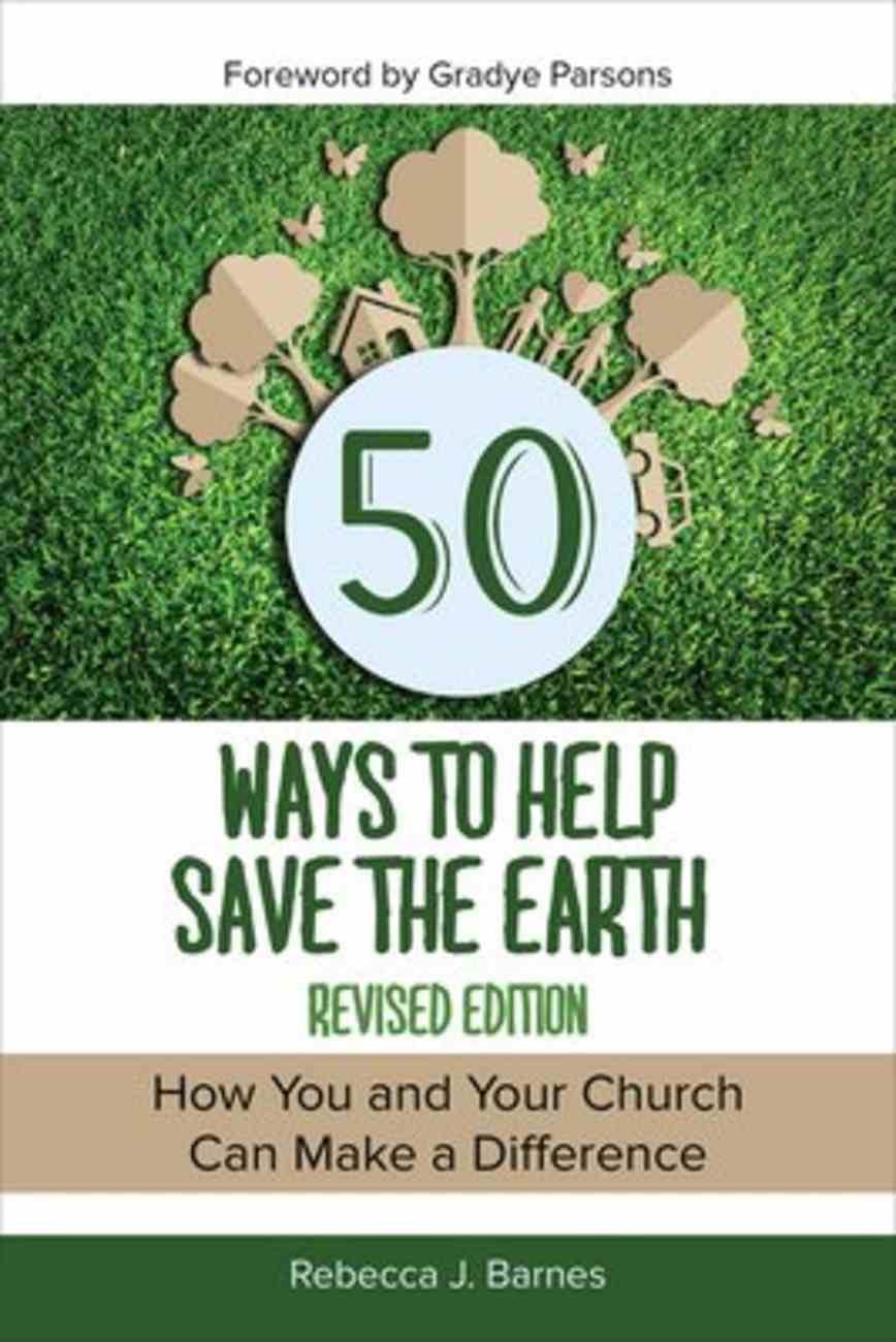 50 Ways to Help Save the Earth: How You and Your Church Can Make a Difference (2nd Edition) Paperback