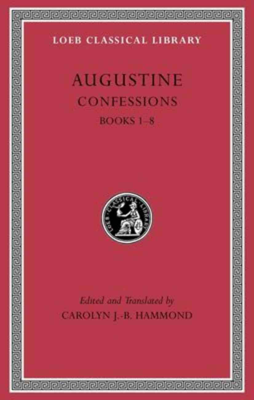St Augustine: Confessions (Bks 1-8) (#01 in Loeb Classical Series) Hardback