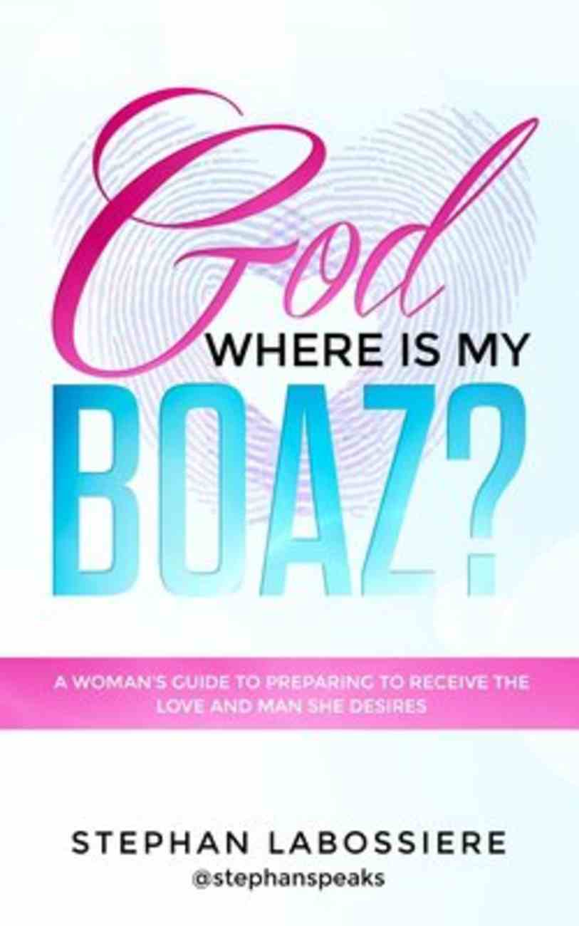 God Where is My Boaz?: A Woman's Guide to Understanding What's Hindering Her From Receiving the Love and Man She Deserve Paperback
