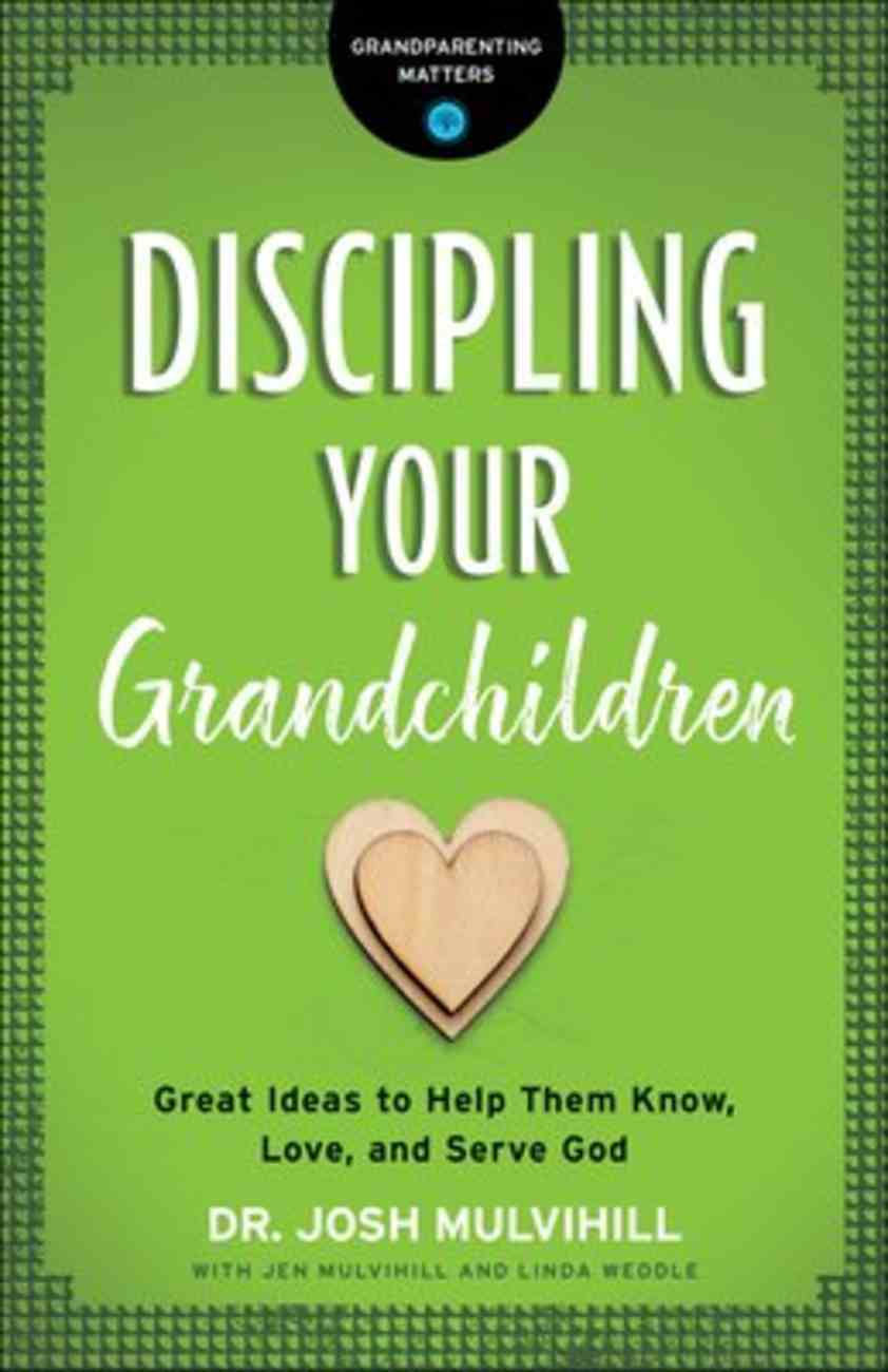 Discipling Your Grandchildren: Great Ideas to Help Them Know, Love, and Serve God Paperback