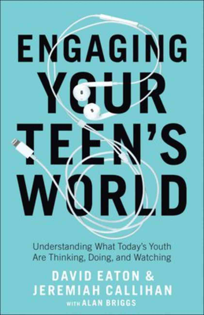 Engaging Your Teen's World: Rise Above Fear to Create True Connection Paperback