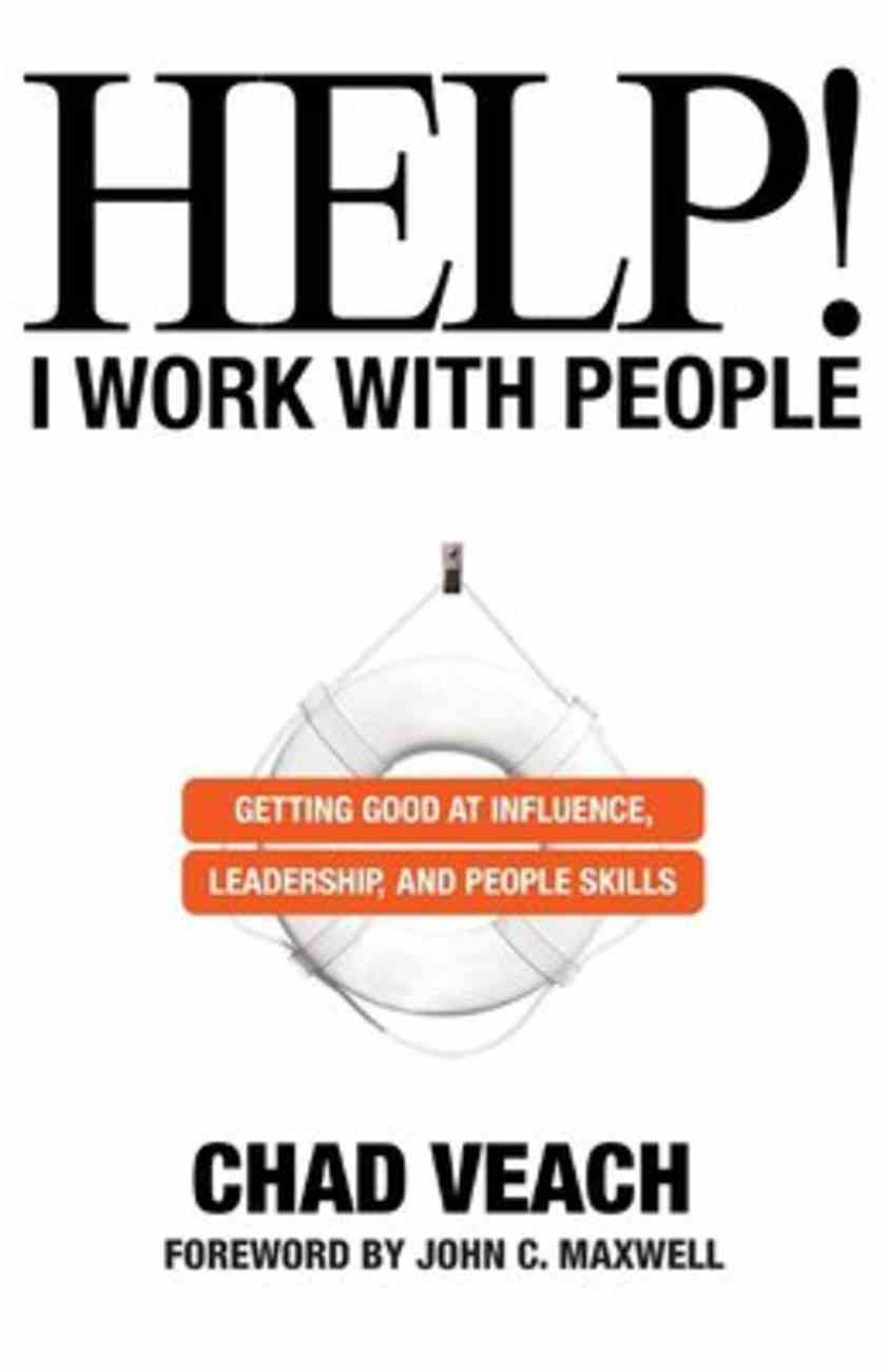 Help! I Work With People: Getting Good At Influence, Leadership, and People Skills Paperback