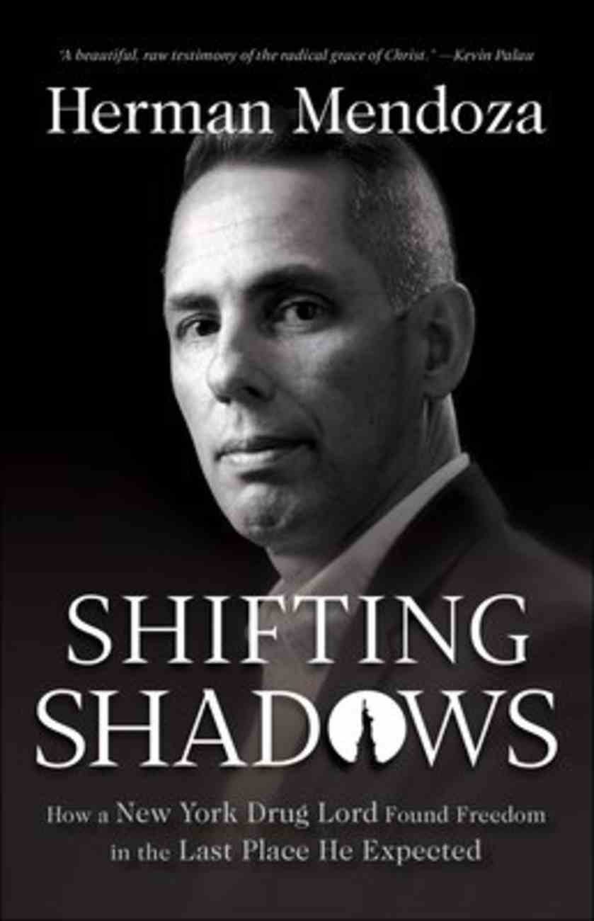 Shifting Shadows: How a New York Drug Lord Found Freedom in the Last Place He Expected Paperback