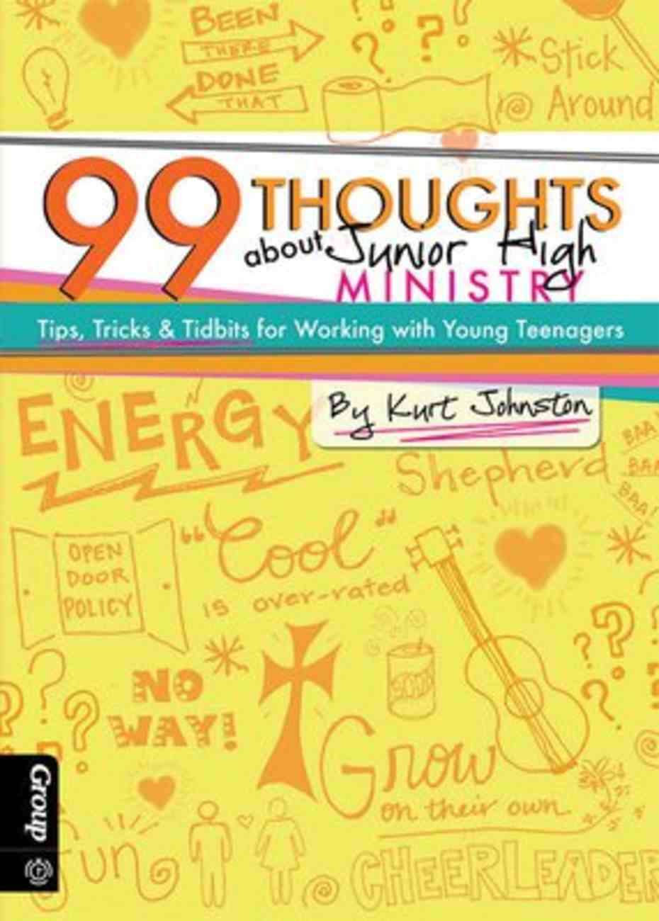 99 Thoughts About Junior High Ministry: Tips, Tricks & Tidbits For Working With Young Teenagers Paperback