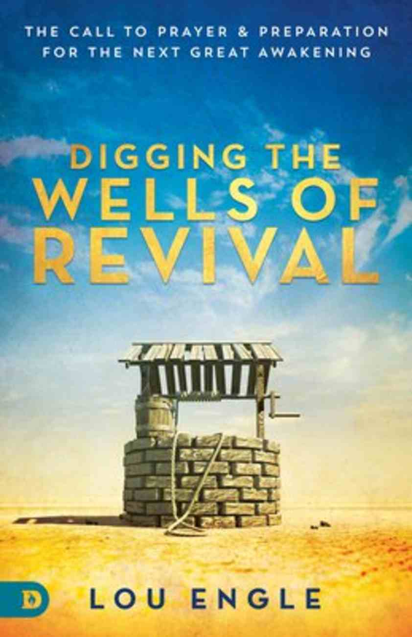 Re-Digging the Wells of Revival: The Call to Prayer and Preparation For the Next Great Awakening Paperback