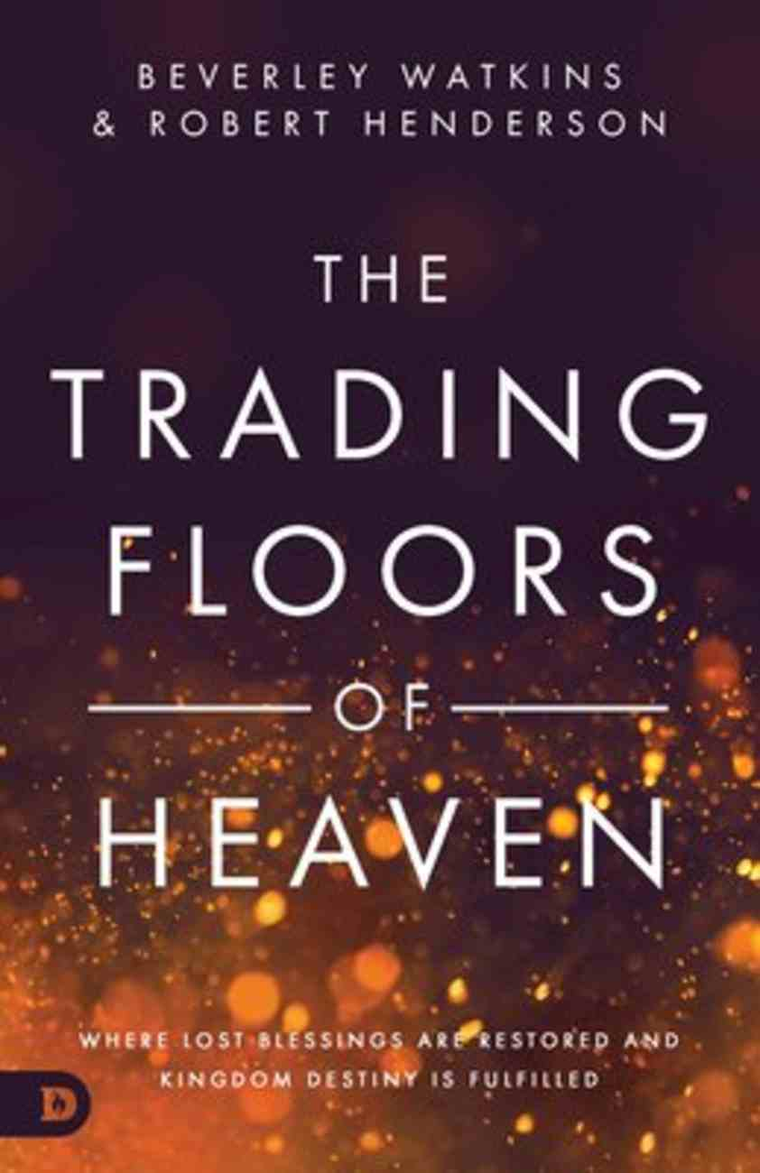 The Trading Floors of Heaven: Where Lost Blessings Are Restored and Kingdom Destiny is Fulfilled Paperback