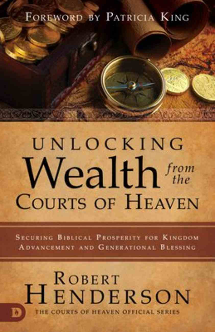 Unlocking Wealth From the Courts of Heaven: Securing Biblical Prosperity For Kingdom Advancement and Generation Blessing Paperback